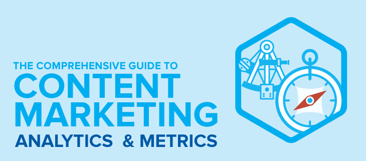 Content Marketing Metrics and Analytics: The Comprehensive Guide