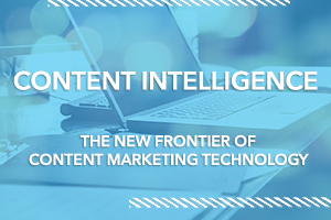 Content Intelligence: The New Frontier of Content Marketing