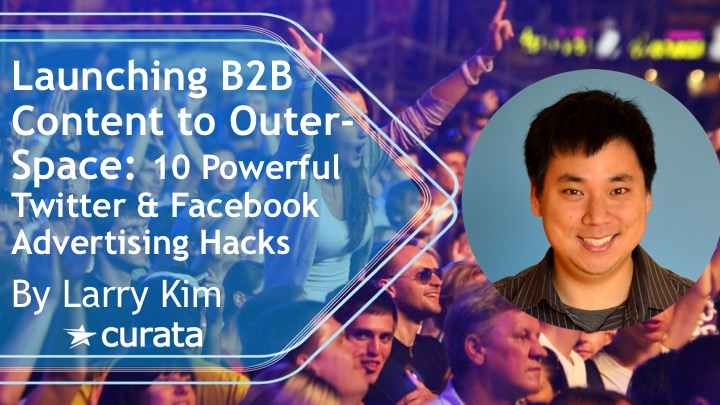 Launching B2B Content to Outer-Space: 10 Ridiculously Powerful Twitter and Facebook Advertising Hacks
